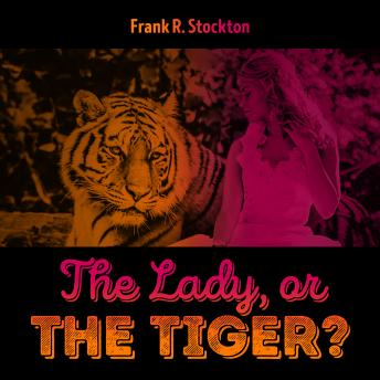 Lady, or the Tiger, Frank R. Stockton