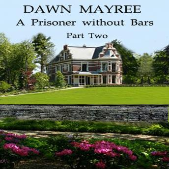 Prisoner without Bars Part Two, Dawn Mayree