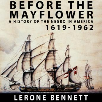 Before the Mayflower A History of the Negro in America, 1619-1962
