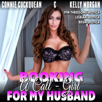Booking A Call-Girl For My Husband : Cuckqueans 8 (FFM Threesome Erotica Lesbian Erotica BDSM Erotica)