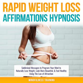 Rapid Weight Loss Affirmations Hypnosis: Subliminal Messages to Program Your Mind to Naturally Lose Weight, Look More Beautiful, & Feel Healthy Using The Law of Attraction (Law of Attraction & Weight