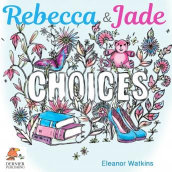 Rebecca and Jade: Choices, Eleanor Watkins