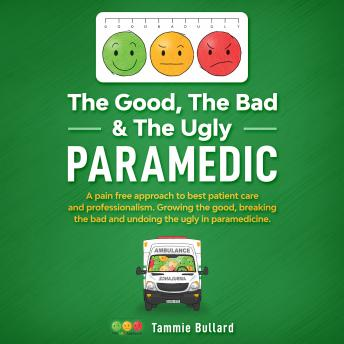 Download Good, The Bad & The Ugly Paramedic by Tammie Bullard