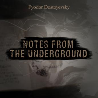 Notes from the Underground, Fyodor Dostoyevsky