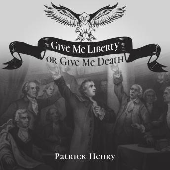 Give Me Liberty or Give Me Death, Audio book by Patrick Henry
