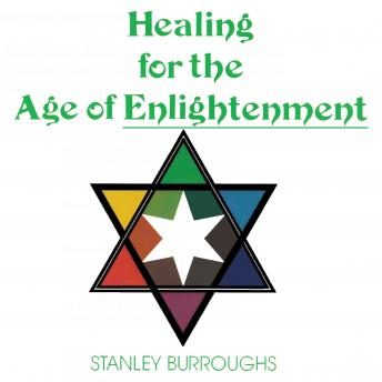 Healing for the Age of Enlightenment, Stanley Burroughs