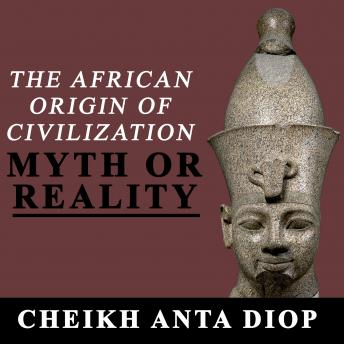 The African Origin of Civilization - Myth or Reality