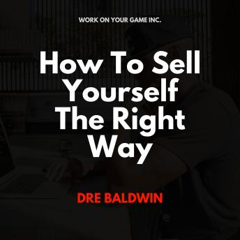 How To Sell Yourself The Right Way