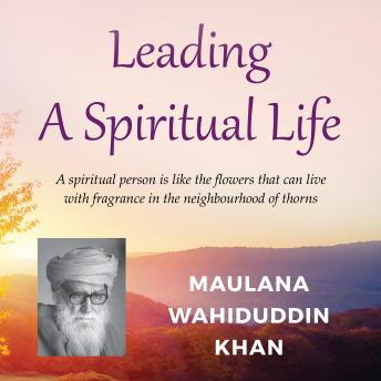Download Leading a Spiritual Life by Maulana Wahiduddin Khan
