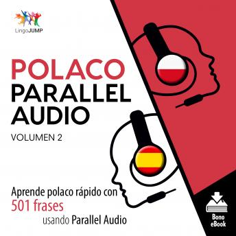 Polaco Parallel Audio - Aprende polaco rápido con 501 frases usando Parallel Audio - Volumen 2