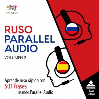 Ruso Parallel Audio - Aprende ruso rápido con 501 frases usando Parallel Audio - Volumen 2