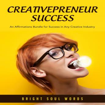 Creativepreneur Success: An Affirmations Bundle for Success in Any Creative Industry