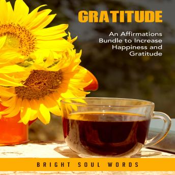 Gratitude: An Affirmations Bundle to Increase Happiness and Gratitude
