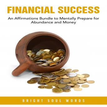 Financial Success: An Affirmations Bundle to Mentally Prepare for Abundance and Money