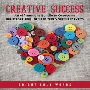 Creative Success: An Affirmations Bundle to Overcome Resistance and Thrive in Your Creative Industry