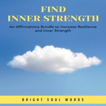 Find Inner Strength: An Affirmations Bundle to Increase Resilience and Inner Strength