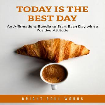 Today is the Best Day: An Affirmations Bundle to Start Each Day with a Positive Attitude sample.