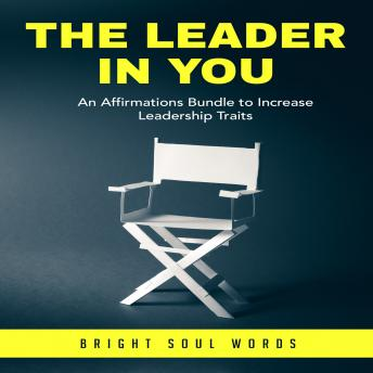 The Leader in You: An Affirmations Bundle to Increase Leadership Traits