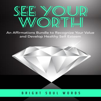 See Your Worth: An Affirmations Bundle to Recognize Your Value and Develop Healthy Self Esteem