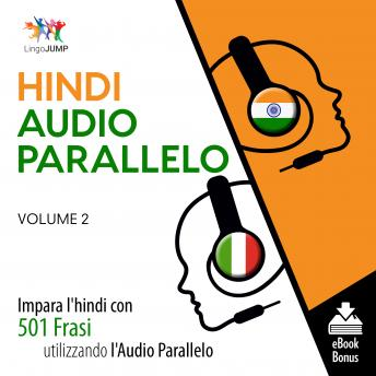 Audio Parallelo Hindi - Impara l'hindi con 501 Frasi utilizzando l'Audio Parallelo - Volume 2