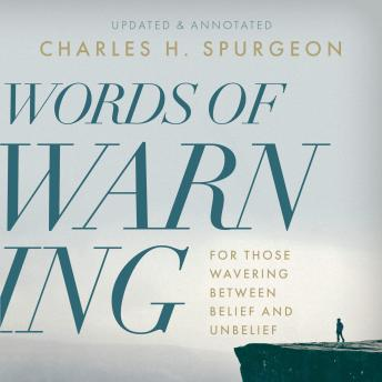 Words of Warning: For Those Wavering Between Belief and Unbelief, Charles H. Spurgeon