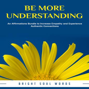 Be More Understanding: An Affirmations Bundle to Increase Empathy and Experience Authentic Connections