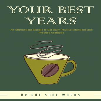 Your Best Years: An Affirmations Bundle to Set Daily Positive Intentions and Practice Gratitude