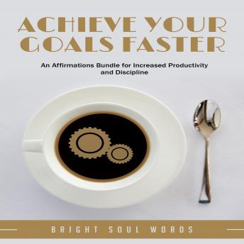 Achieve Your Goals Faster: An Affirmations Bundle for Increased Productivity and Discipline