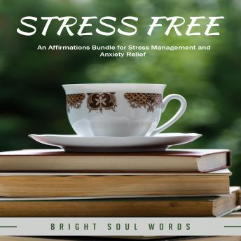 Stress Free: An Affirmations Bundle for Stress Management and Anxiety Relief
