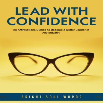Lead with Confidence: An Affirmations Bundle to Become a Better Leader in Any Industry