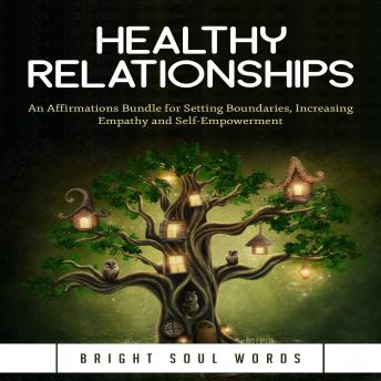Healthy Relationships: An Affirmations Bundle for Setting Boundaries, Increasing Empathy and Self-Empowerment