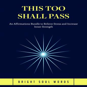 This Too Shall Pass: An Affirmations Bundle to Relieve Stress and Increase Inner Strength sample.
