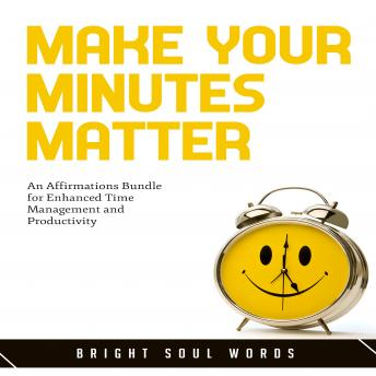 Make Your Minutes Matter: An Affirmations Bundle for Enhanced Time Management and Productivity