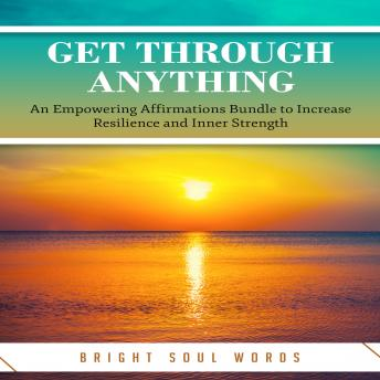 Get Through Anything: An Empowering Affirmations Bundle to Increase Resilience and Inner Strength