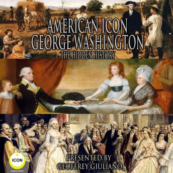 American Icon George Washington The Hidden History