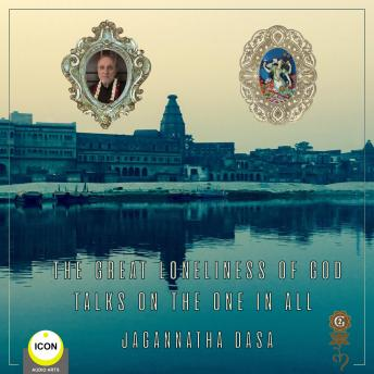 Great Loneliness of God - Talks on the One in All, Jagannatha Dasa
