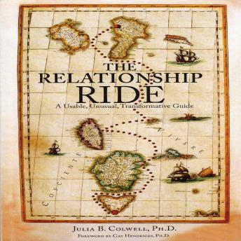 Relationship Ride: A Usable, Unusual, Transformative Guide, Julia B. Colwell, Ph.D.
