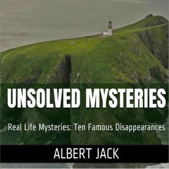 Unsolved Mysteries: Ten Famous Disappearances