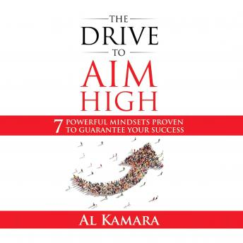 Drive To Aim High: Seven Powerful Mindsets Proven to Guarantee Your Success, Al Kamara