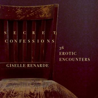 Secret Confessions: 36 Erotic Encounters, Giselle Renarde