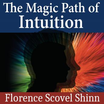 Magic Path of Intuition, Florence Scovel Shinn