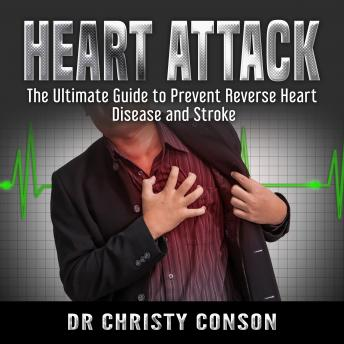 Heart Attack: The Ultimate Guide to Prevent Reverse Heart Disease and Stroke, Dr Christy Conson