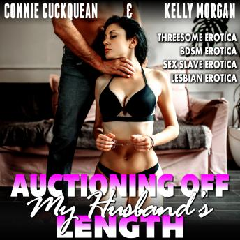 Auctioning Off My Husband's Length : Cuckqueans 9 (Threesome Erotica BDSM Erotica Sex Slave Erotica Lesbian Erotica)