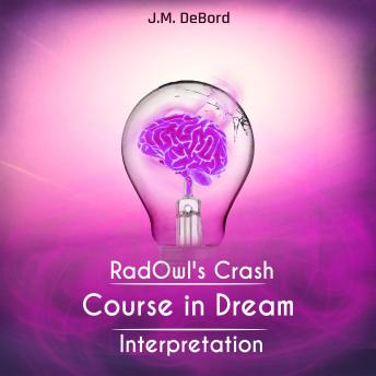 RadOwl's Crash Course in Dream Interpretation: How to Interpret Dreams, J.M. Debord
