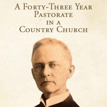 Forty-Three Year Pastorate in a Country Church, Cornelius Washington Grafton