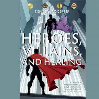Heroes, Villains, and Healing: A Guide for Male Survivors of Childhood Sexual Abuse Using DC Comic Superheroes and Villains