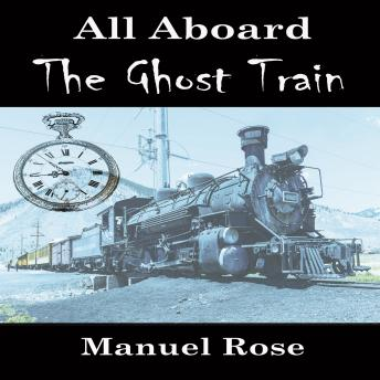 All Aboard The Ghost Train, Manuel Rose