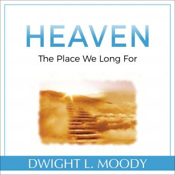 Heaven: The Place We Long For, Dwight L. Moody