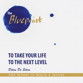 Blueprint To Take Your Life To The Next Level, Dilan De Silva