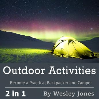 Download Outdoor Activities: Become a Practical Backpacker and Camper by Wesley Jones